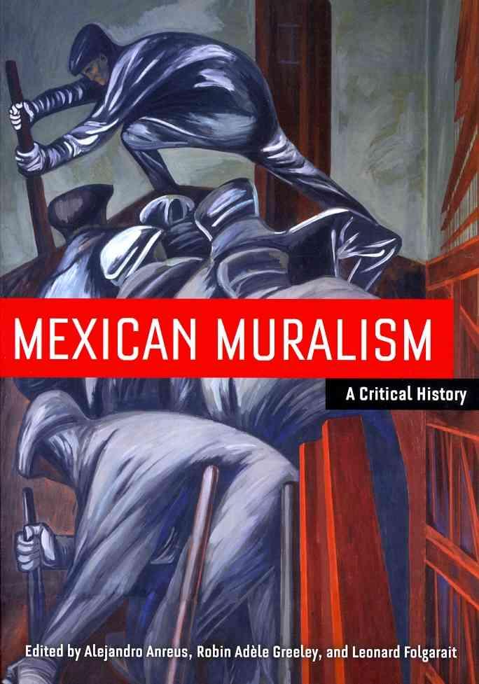 Mexican Muralism By Anreus, Alejandro (EDT)/ Greeley, Robin Adele (EDT)/ Folgarait, Leonard (EDT)